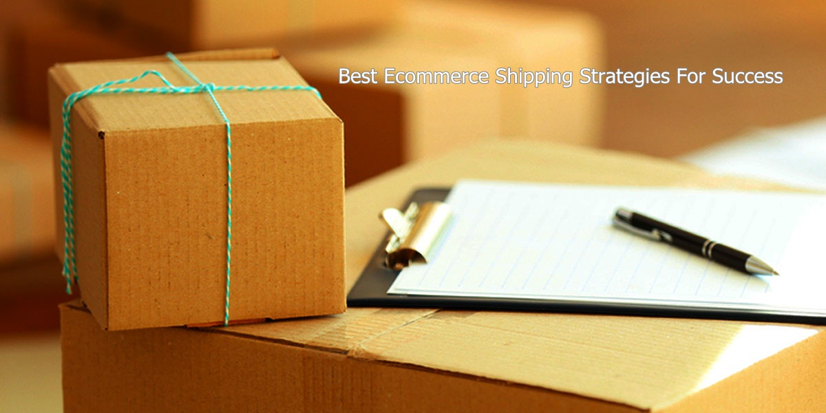 Best Ecommerce Shipping Strategies For Success