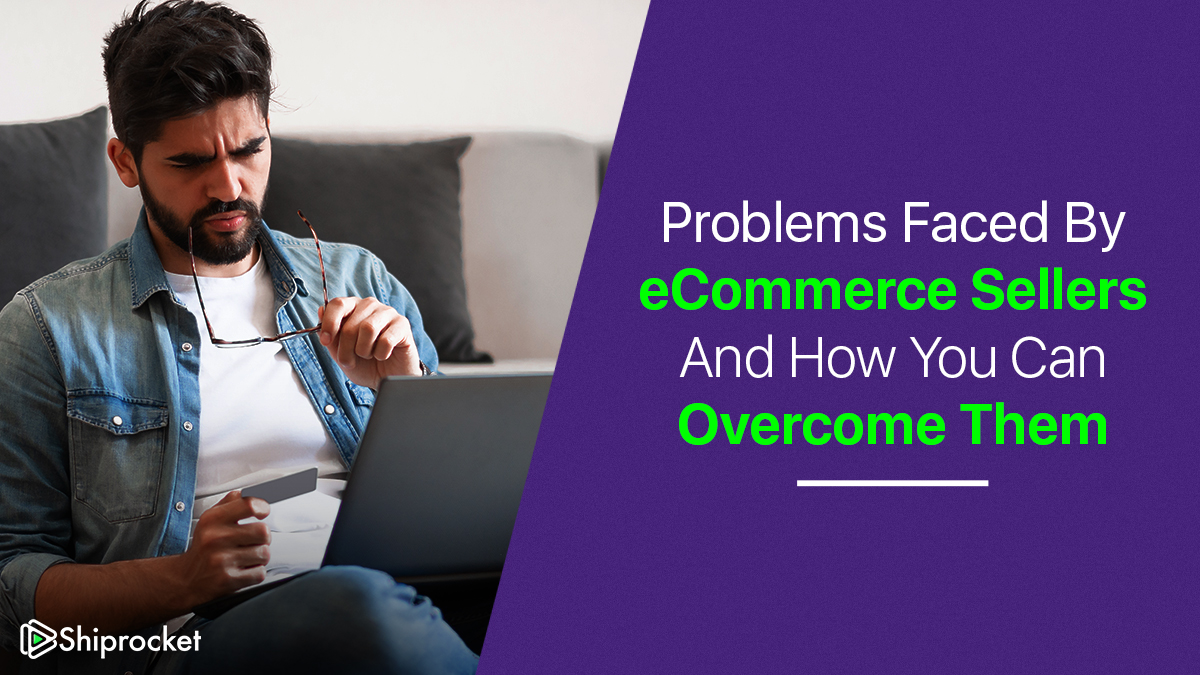 Problems faced be sellers and how to overcome them