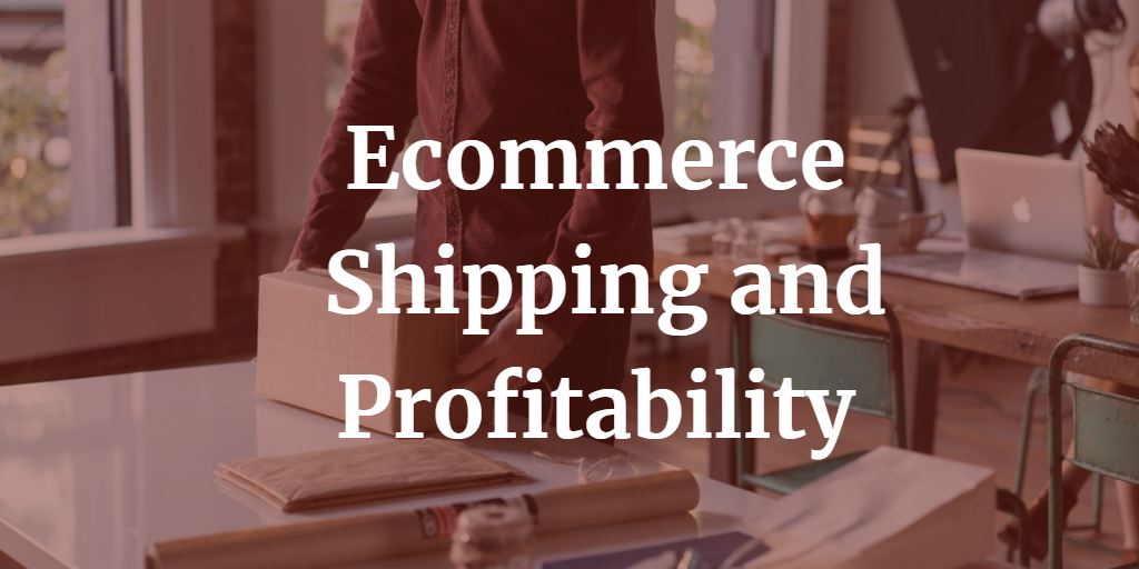 Ecommerce Shipping and Profitability