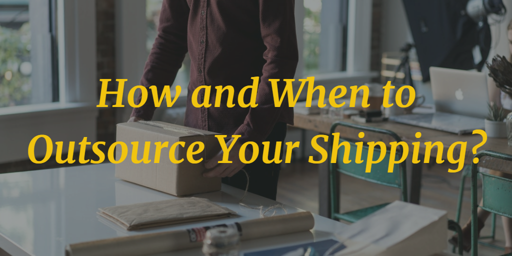 How and When to Outsource Your Shipping