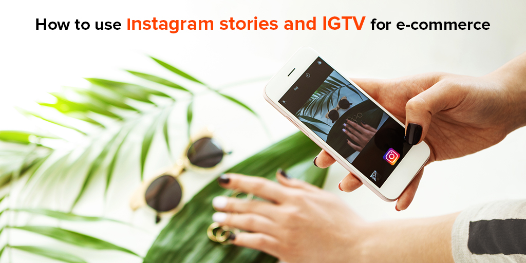 Instagram stories & IGTV