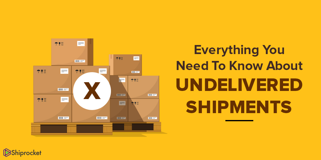 all you need to know about undelivered shipments
