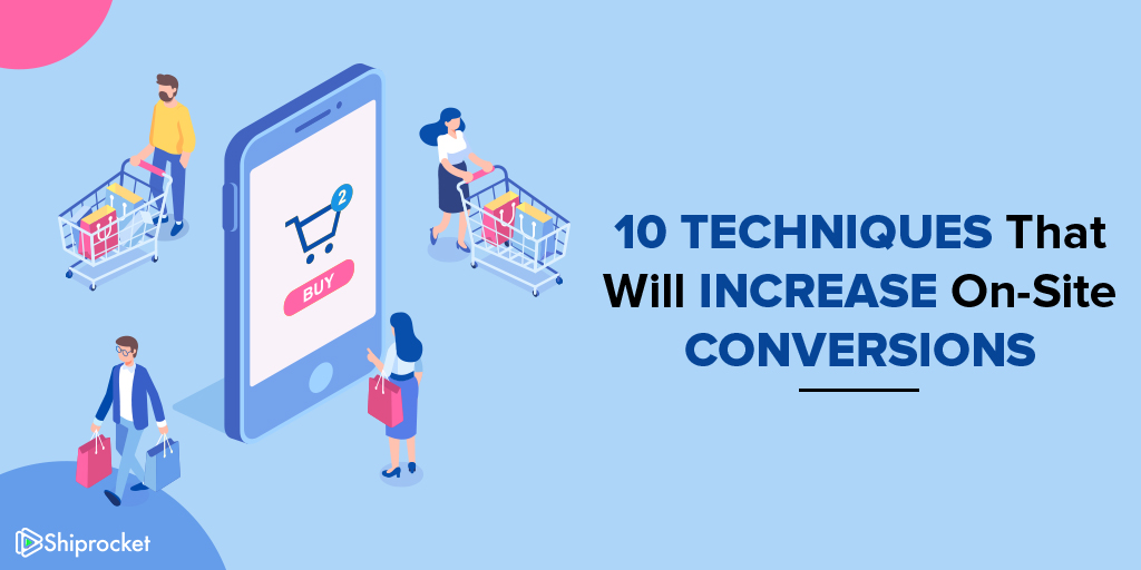 Proven techniques to improve on site conversion rate