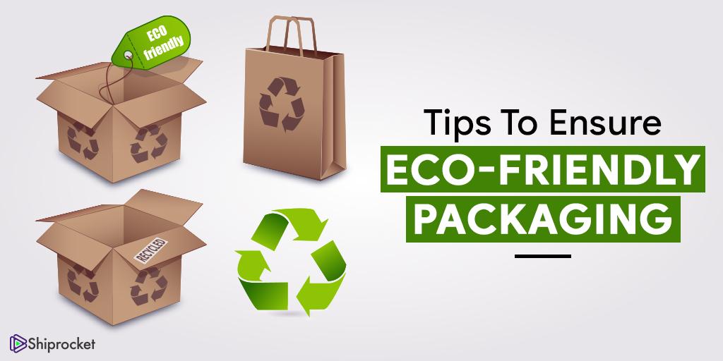 पर्यावरण के अनुकूल पैकेजिंग सुनिश्चित करने के लिए टिप्स