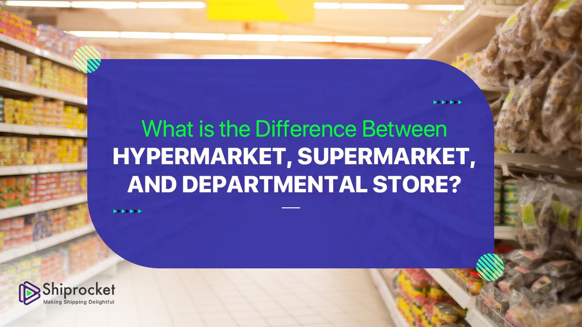 Hypermarket vs Supermarket vs Departmental Store